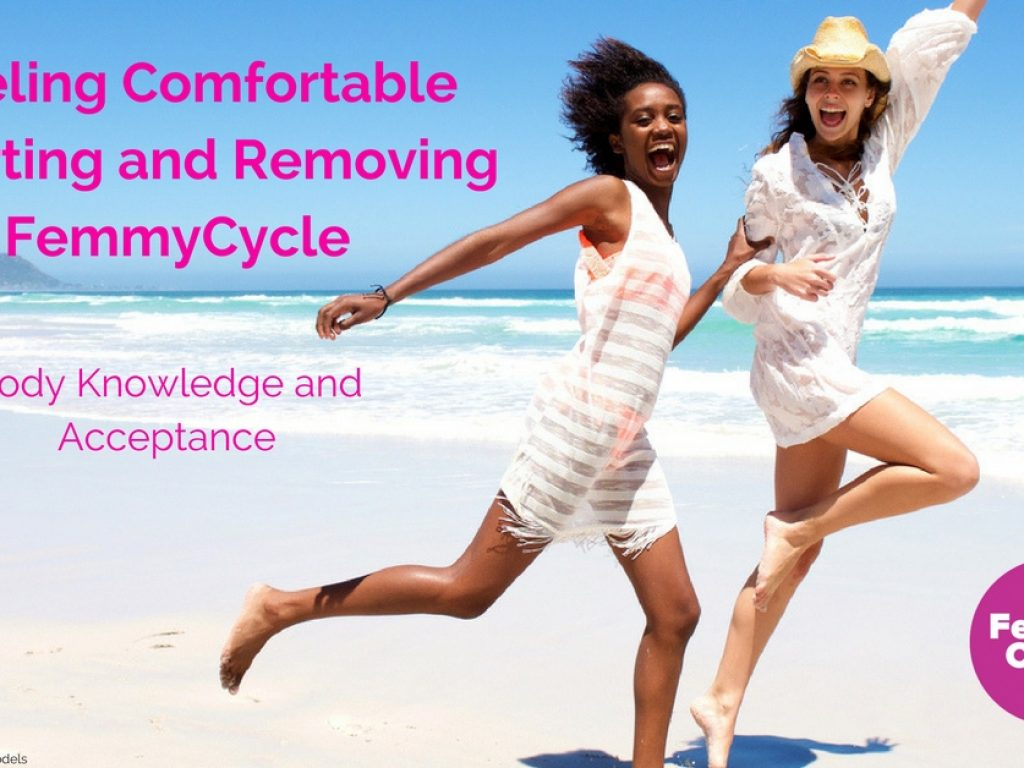 Feeling Comfortable Inserting and Removing the FemmyCycle- Body Knowledge and Acceptance